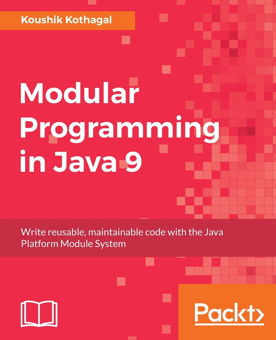 Modular Programming in Java 9: Induce modularity and write maintainable code with Project Jigsaw