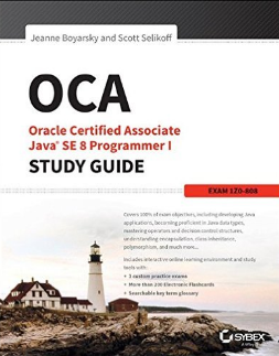 OCA: Oracle Certified Associate Java SE 8 Programmer I Study Guide: Exam 1Z0-808 1st Edition