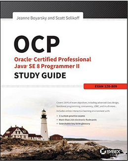 OCP: Oracle Certified Professional Java SE 8 Programmer II Study Guide: Exam 1Z0-809 1st Edition